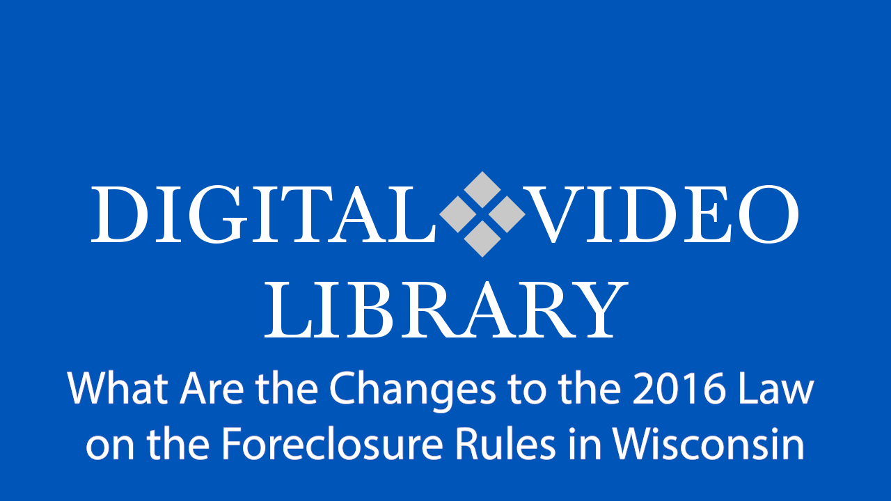 What Are the Changes to the 2016 Law on Foreclosure Rules in Wisconsin?