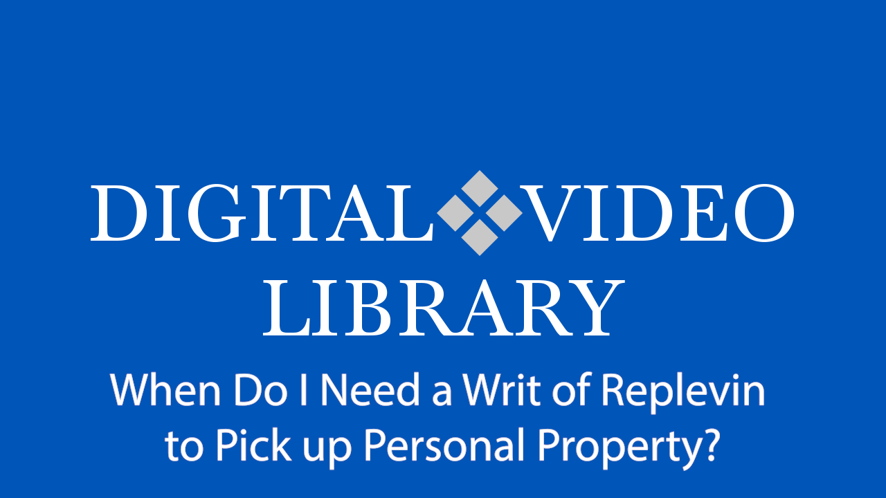 When Do I Need a Writ of Replevin to Pick up Personal Property?