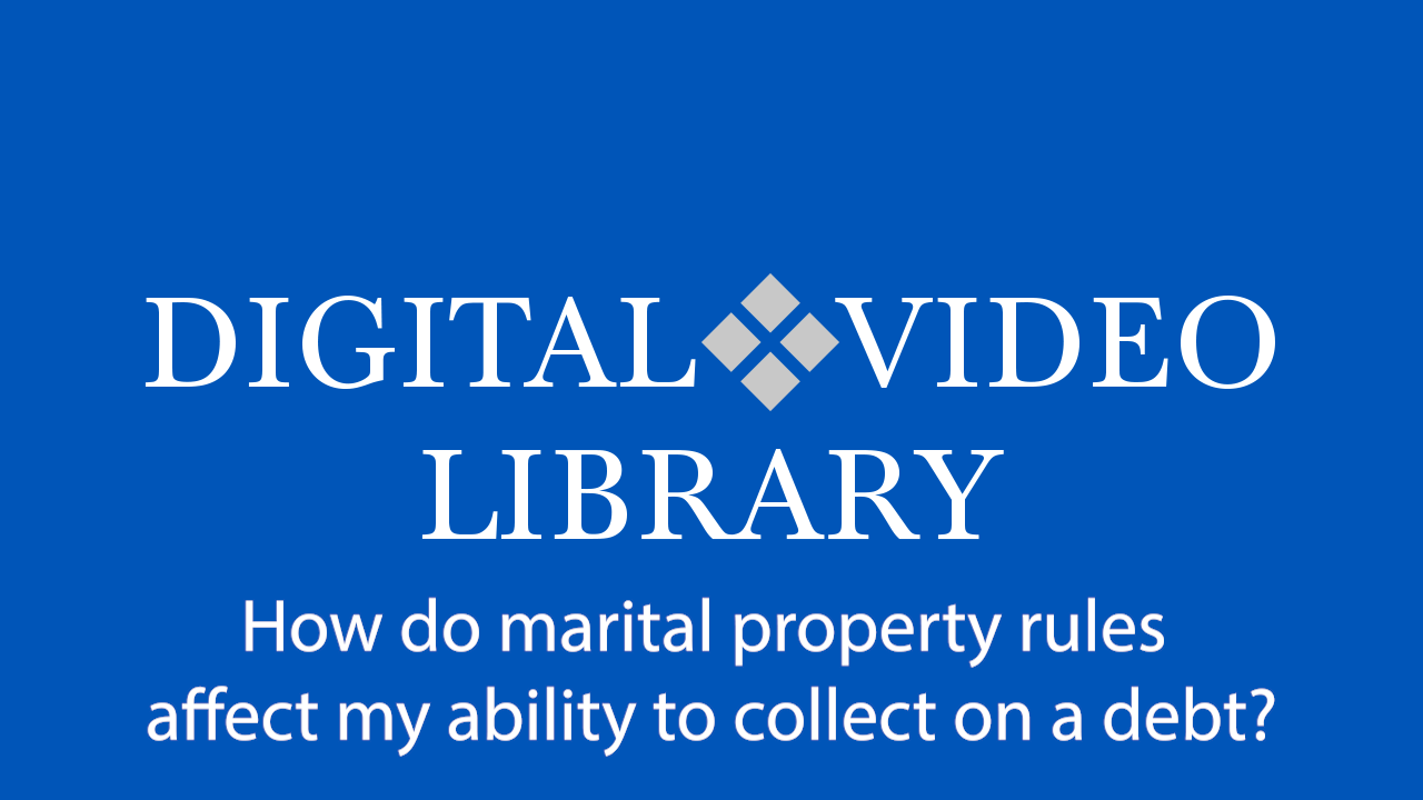 How do marital property rules affect my ability to collect on a debt?