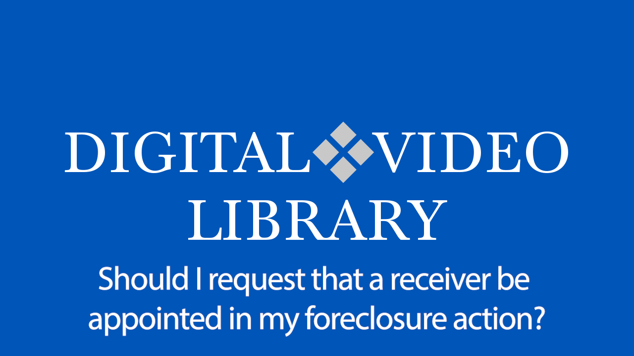 Should I request that a receiver be appointed in my foreclosure action?